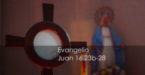 Juan 16 23b-28