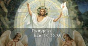 Juan 16, 29-33