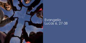 Evangelio Lucas 6, 27-38